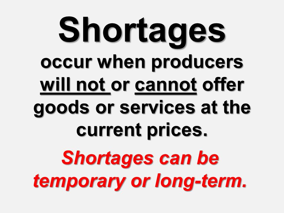 Shortages can be temporary or long-term.