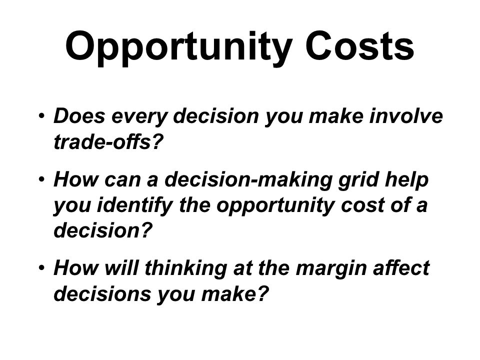 Opportunity Costs Does every decision you make involve trade-offs