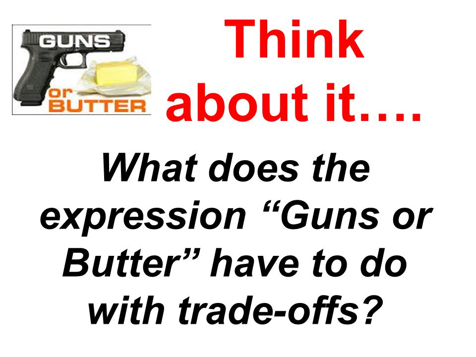What does the expression Guns or Butter have to do with trade-offs