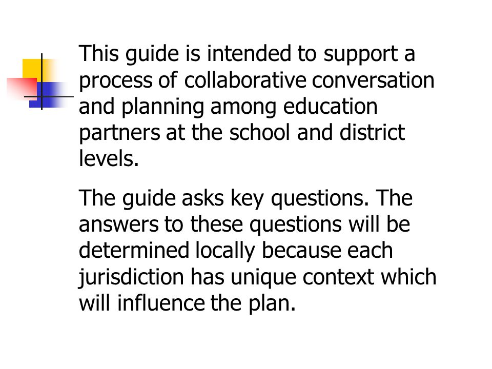 This guide is intended to support a process of collaborative conversation and planning among education partners at the school and district levels.
