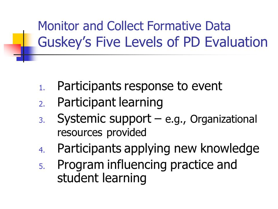 Monitor and Collect Formative Data Guskey's Five Levels of PD Evaluation
