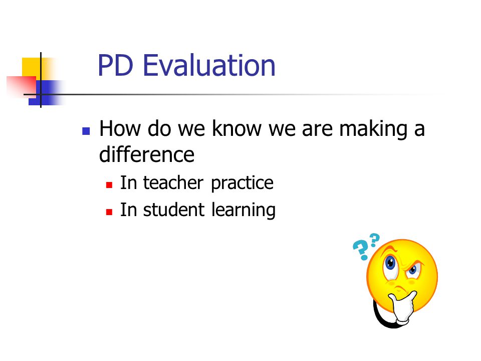 PD Evaluation How do we know we are making a difference