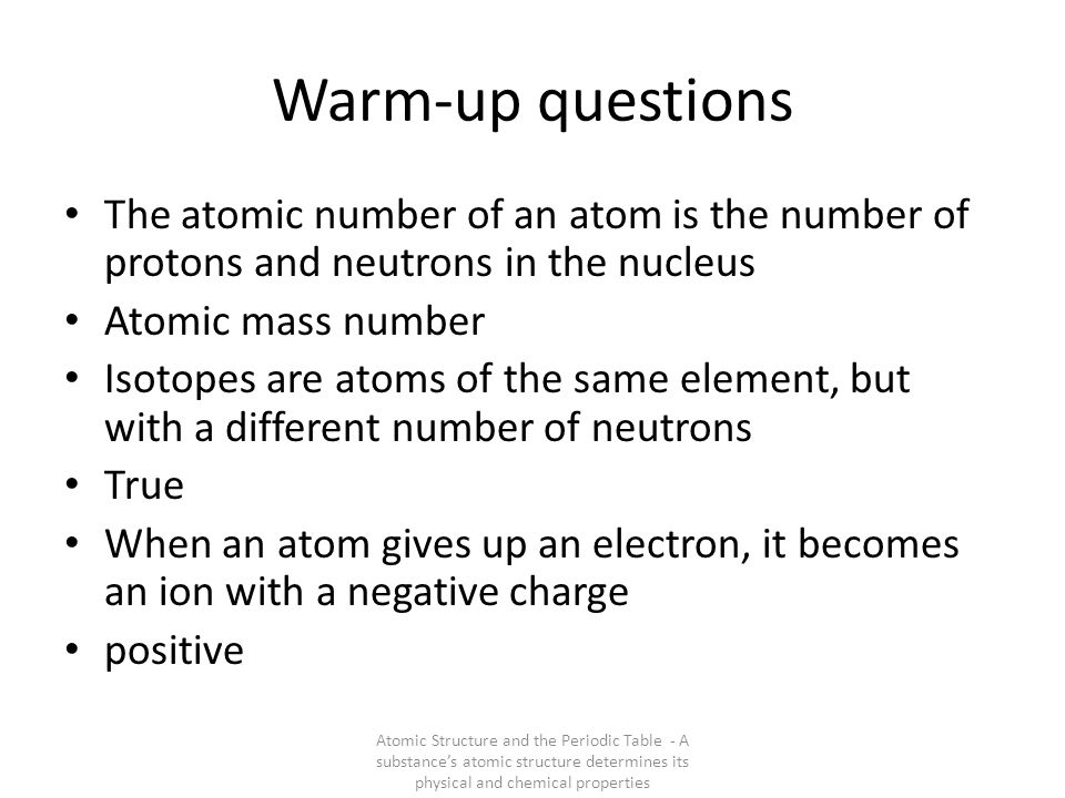 Warm-up questions The atomic number of an atom is the number of protons and neutrons in the nucleus.