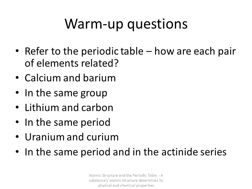 Warm-up questions Refer to the periodic table – how are each pair of elements related Calcium and barium.