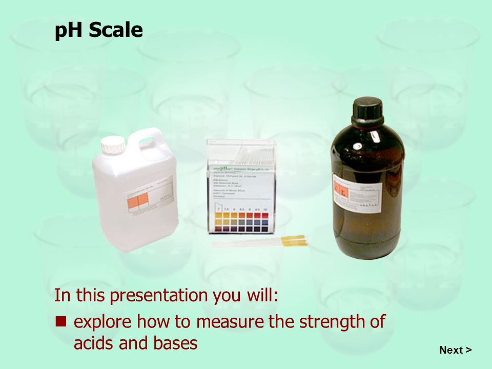 pH Scale In this presentation you will:
