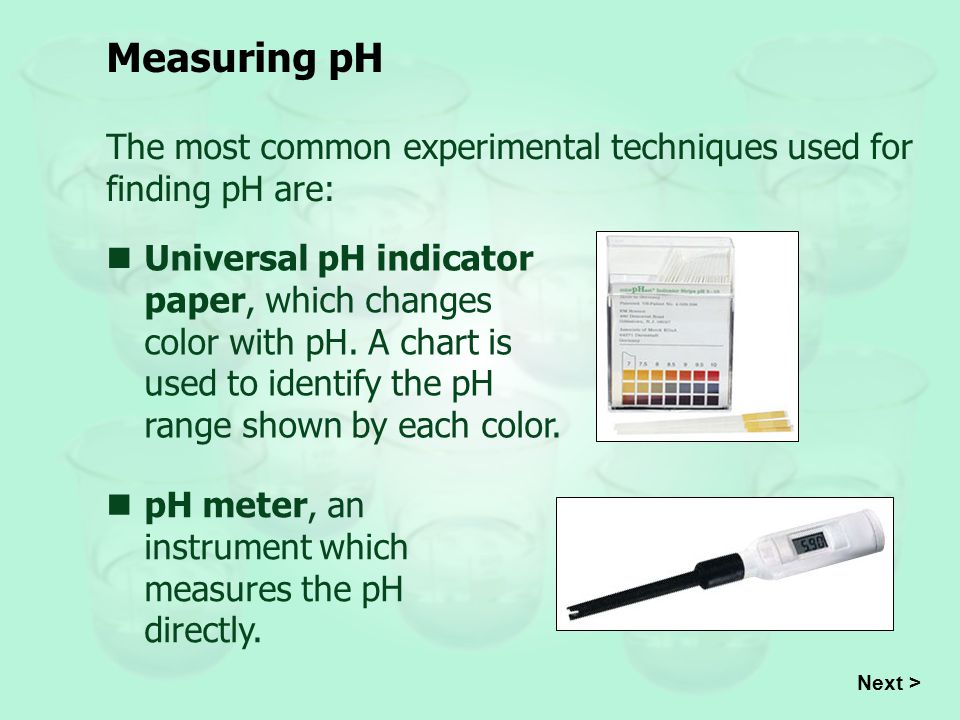 Measuring pH The most common experimental techniques used for finding pH are: