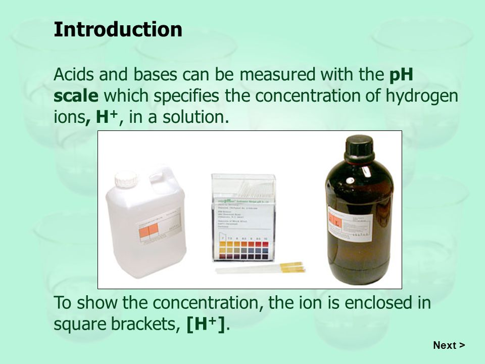 Introduction Acids and bases can be measured with the pH scale which specifies the concentration of hydrogen ions, H+, in a solution.