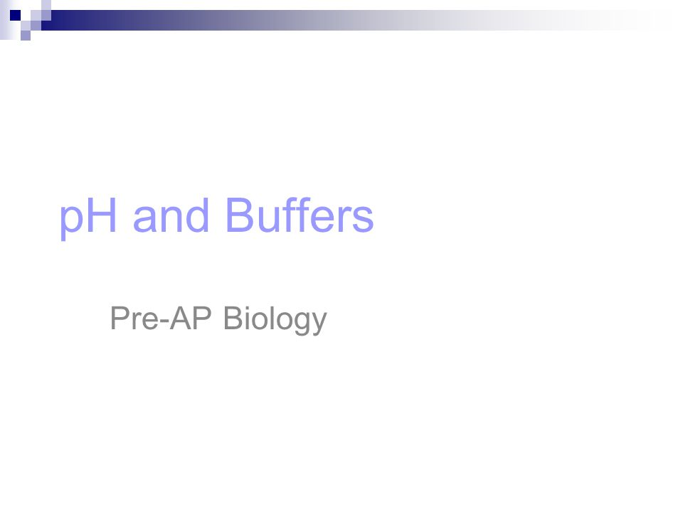 pH and Buffers Pre-AP Biology 1