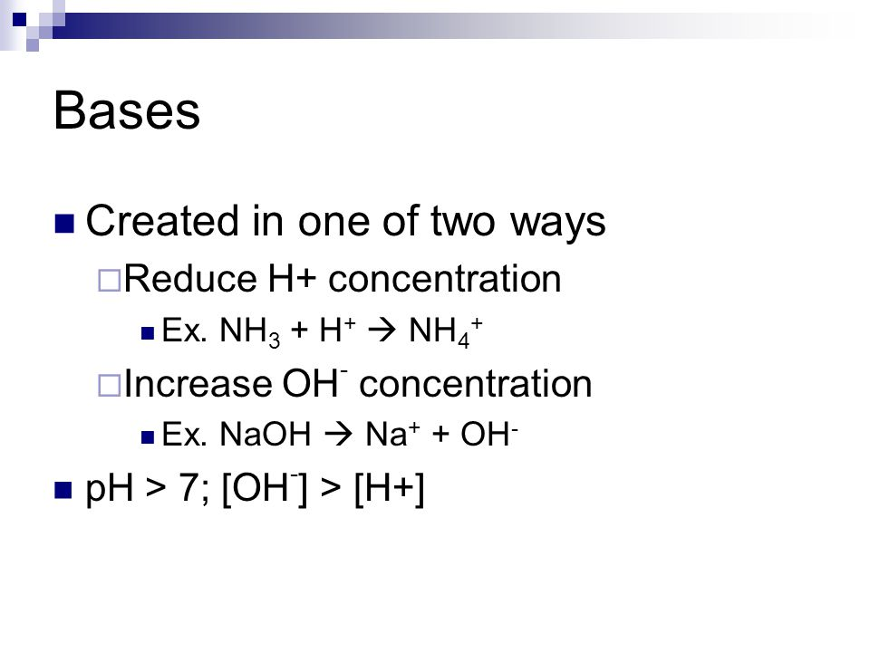 Bases Created in one of two ways Reduce H+ concentration