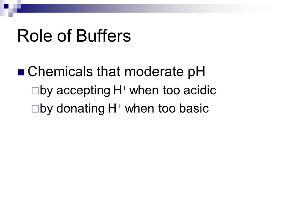 Role of Buffers Chemicals that moderate pH
