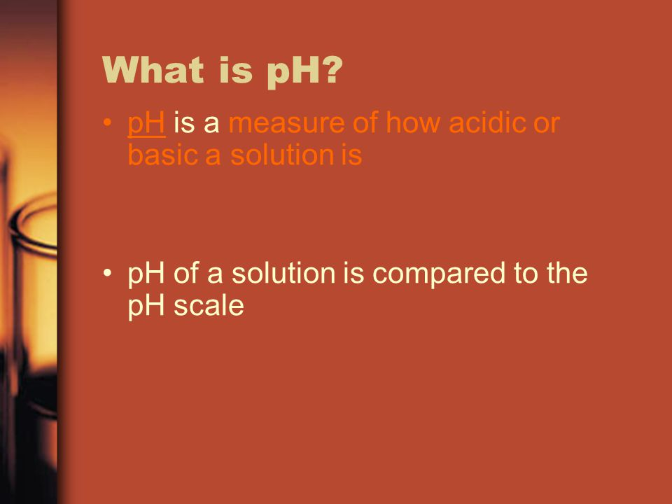 What is pH pH is a measure of how acidic or basic a solution is