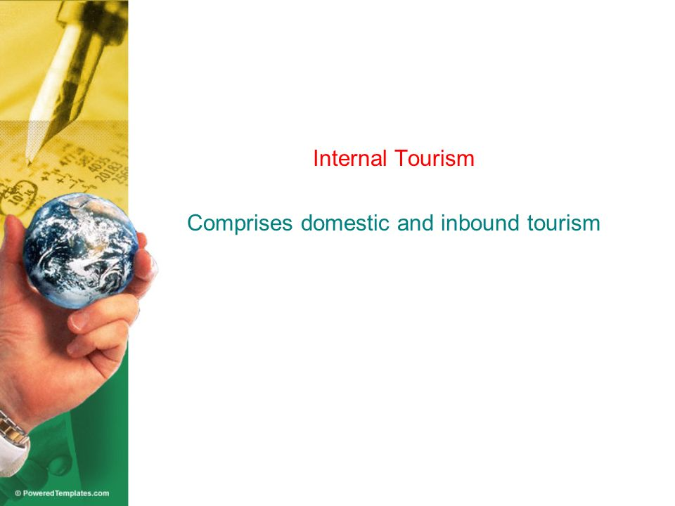 Internal Tourism Comprises domestic and inbound tourism