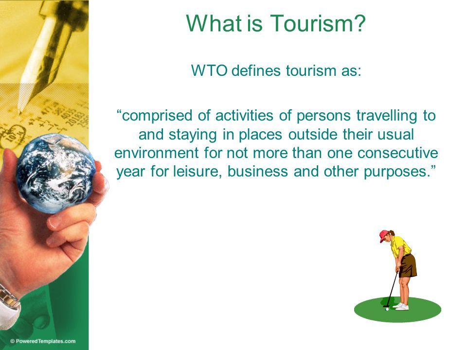 WTO defines tourism as: