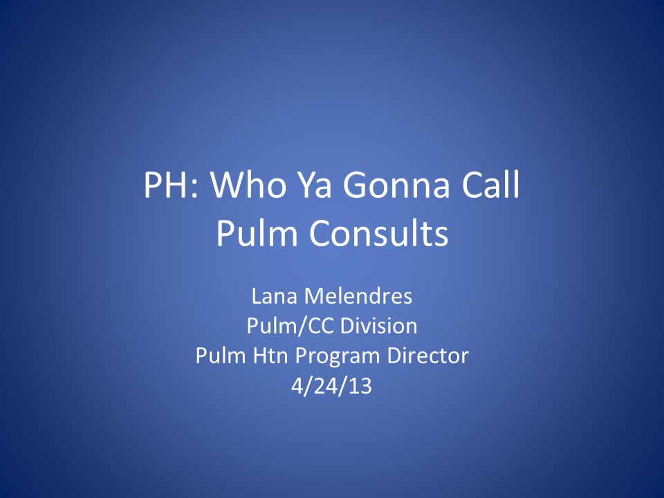 PH: Who Ya Gonna Call Pulm Consults