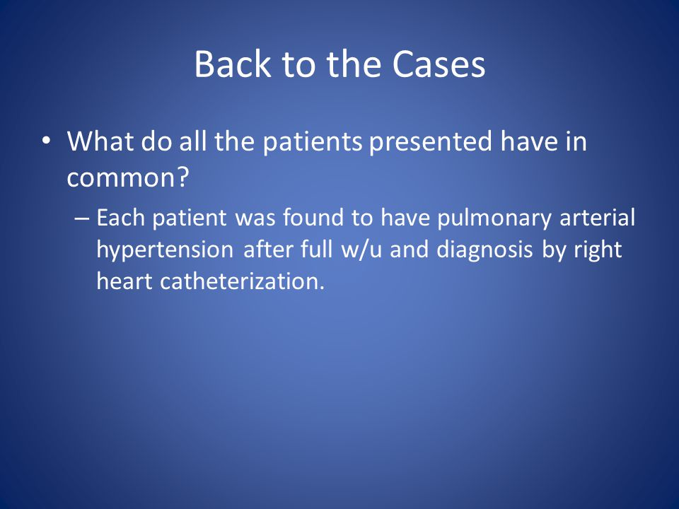 Back to the Cases What do all the patients presented have in common