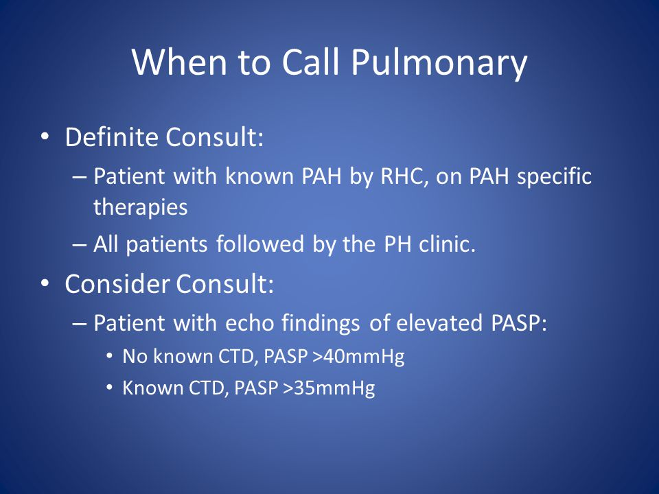 When to Call Pulmonary Definite Consult: Consider Consult: