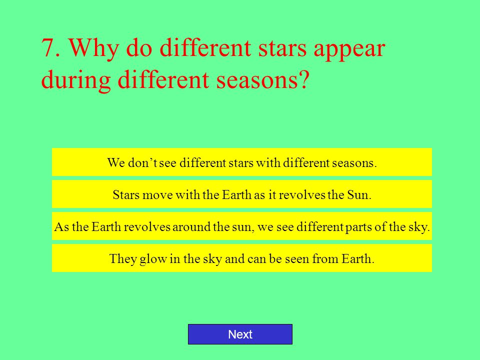 7. Why do different stars appear during different seasons