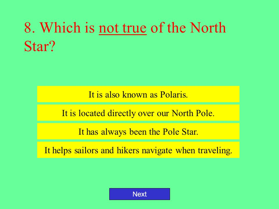 8. Which is not true of the North Star