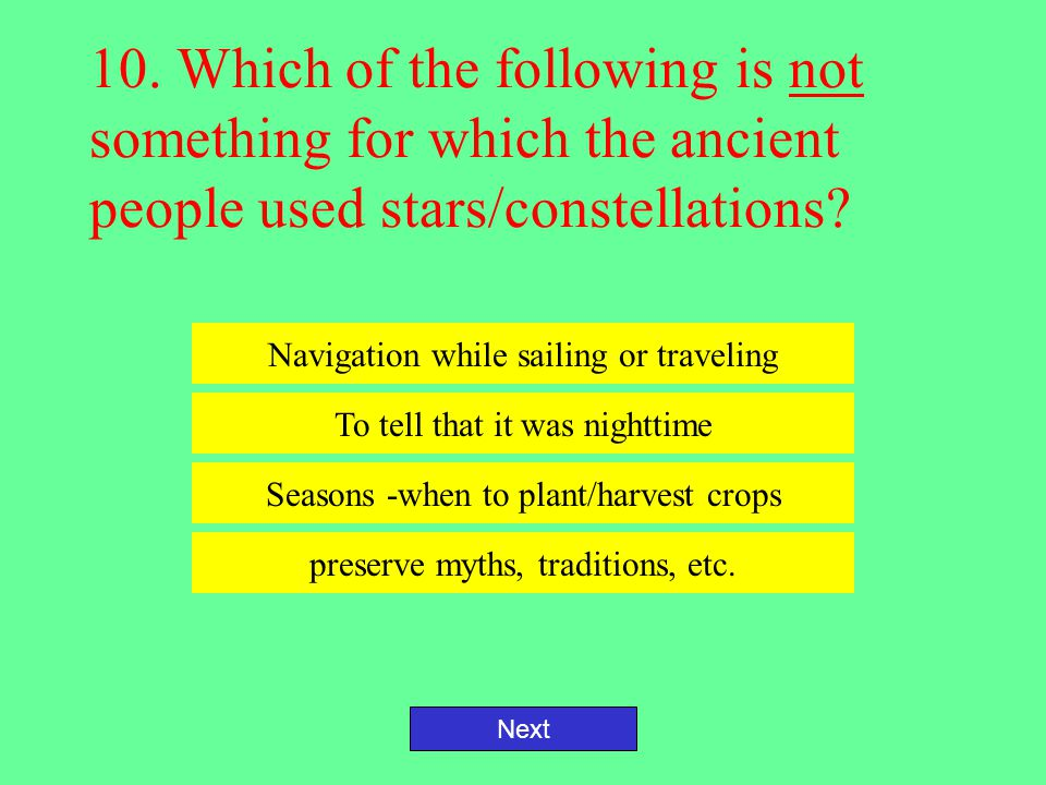 10. Which of the following is not something for which the ancient people used stars/constellations