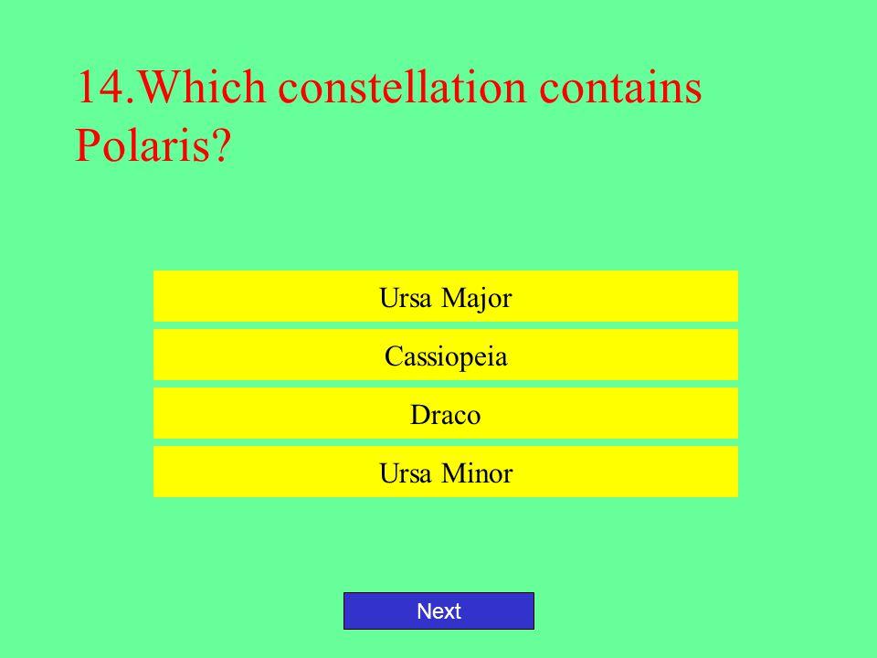 14.Which constellation contains Polaris