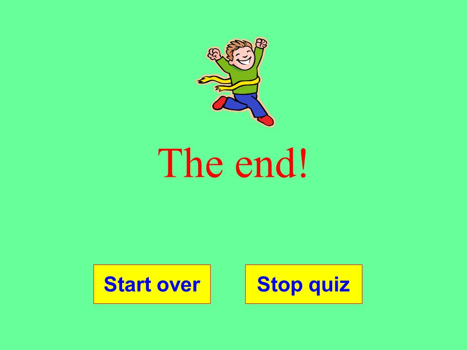The end! Start over Stop quiz