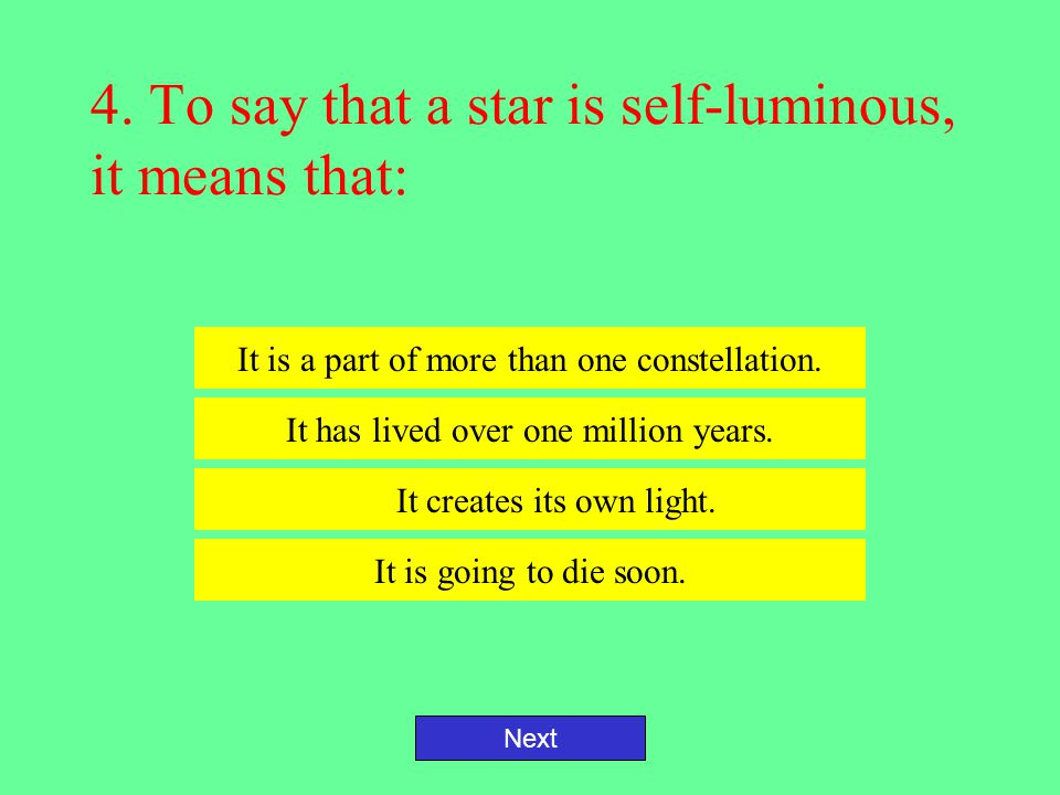 4. To say that a star is self-luminous, it means that: