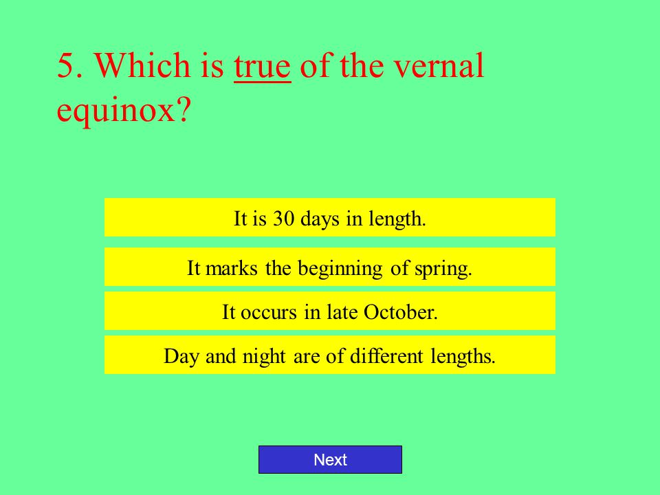 5. Which is true of the vernal equinox