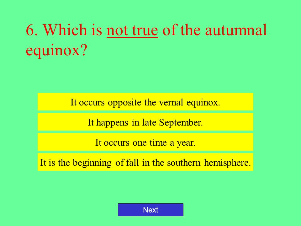 6. Which is not true of the autumnal equinox