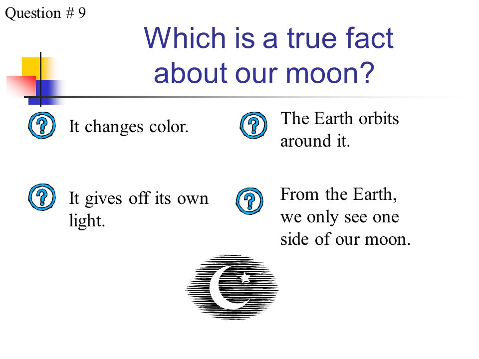 Which is a true fact about our moon