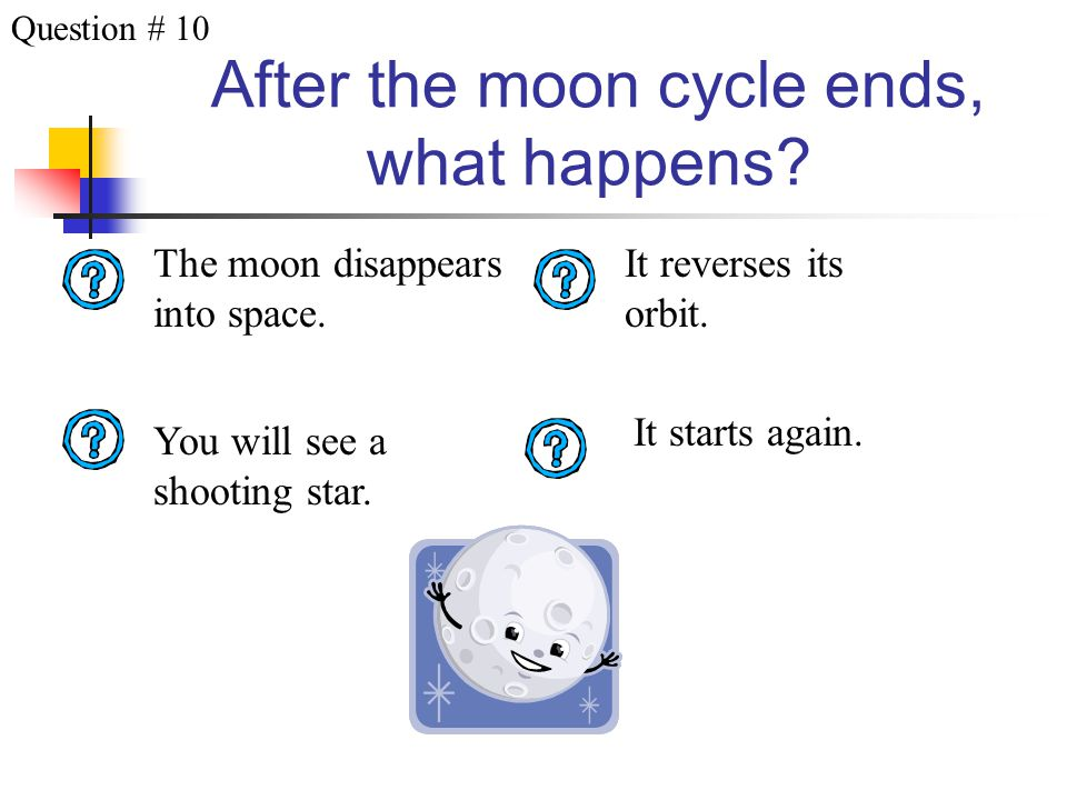 After the moon cycle ends, what happens