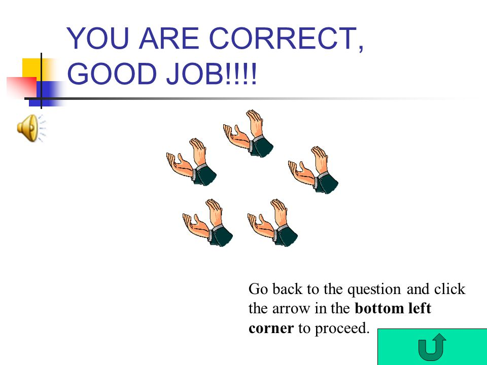 YOU ARE CORRECT, GOOD JOB!!!!