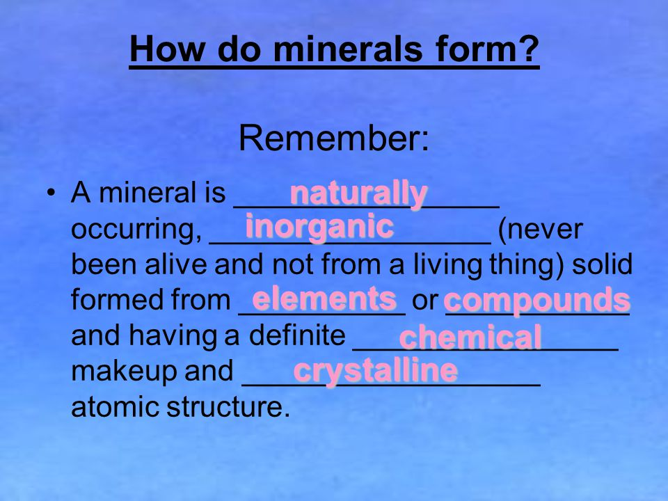 How do minerals form Remember: