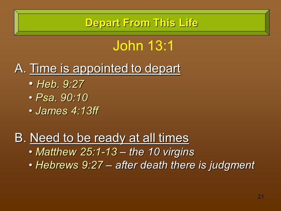 John 13:1 A. Time is appointed to depart Heb. 9:27