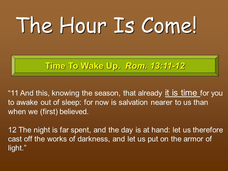 The Hour Is Come! Time To Wake Up. Rom. 13:11-12
