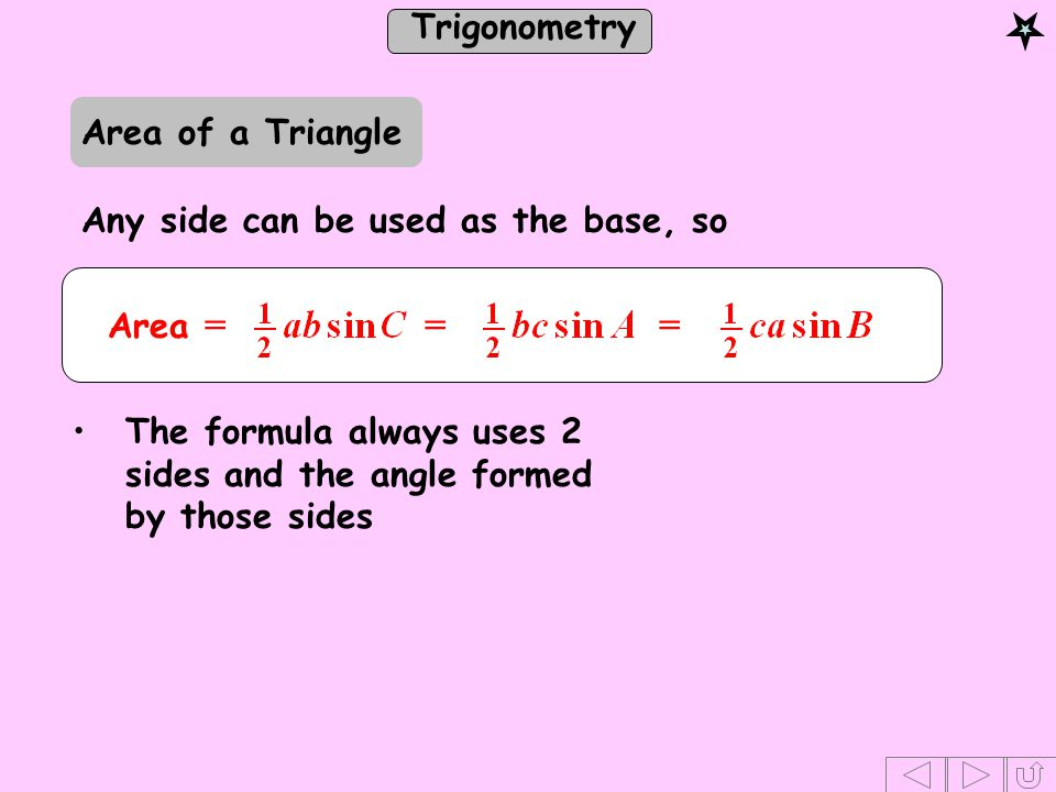 Area of a Triangle Any side can be used as the base, so. Area = = =