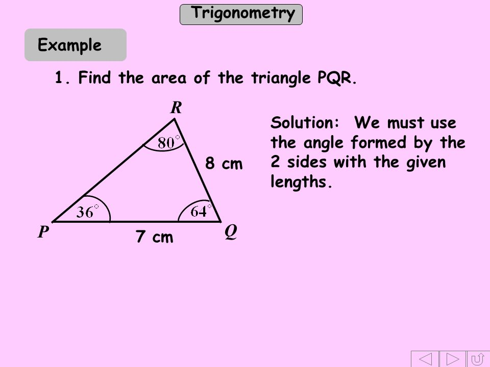 R P Q Example 1. Find the area of the triangle PQR.
