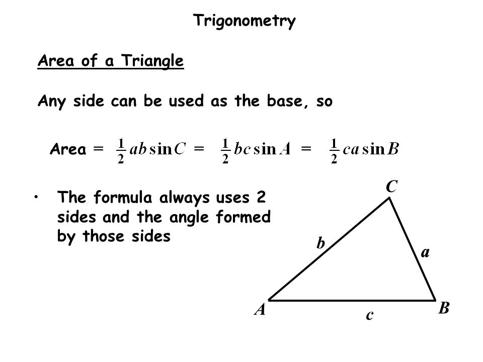 C b a a A B c Area of a Triangle Any side can be used as the base, so