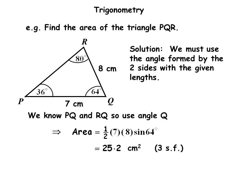 R P Q e.g. Find the area of the triangle PQR.
