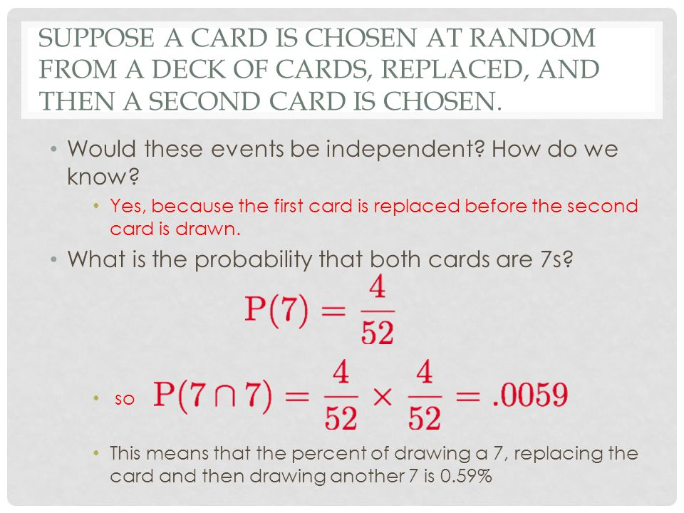 Suppose a card is chosen at random from a deck of cards, replaced, and then a second card is chosen.