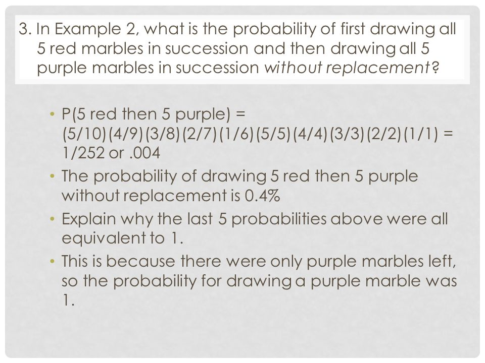 3. In Example 2, what is the probability of first drawing all 5 red marbles in succession and then drawing all 5 purple marbles in succession without replacement