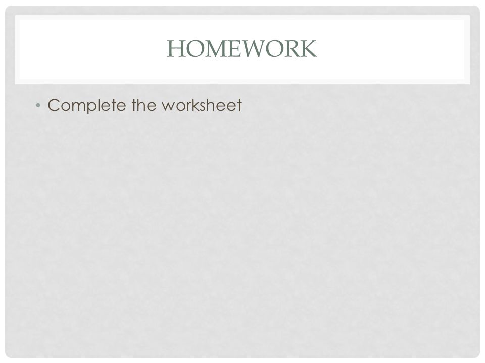 Homework Complete the worksheet