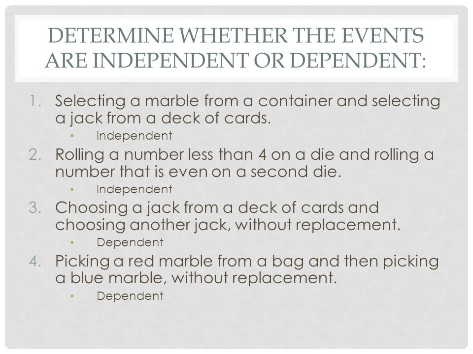 Determine whether the events are independent or dependent: