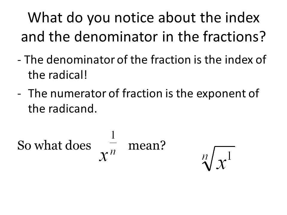 What do you notice about the index and the denominator in the fractions