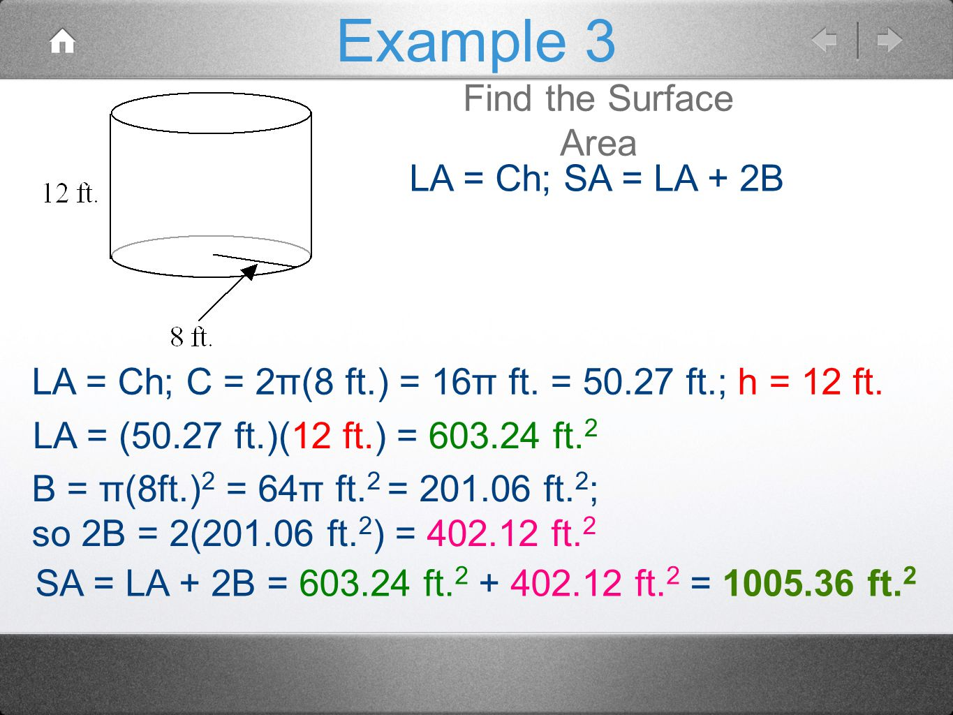 Example 3 Find the Surface Area LA = Ch; SA = LA + 2B