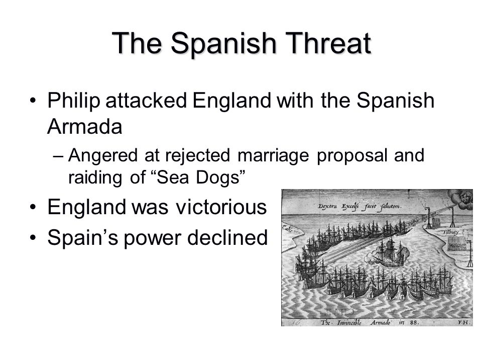 The Spanish Threat Philip attacked England with the Spanish Armada