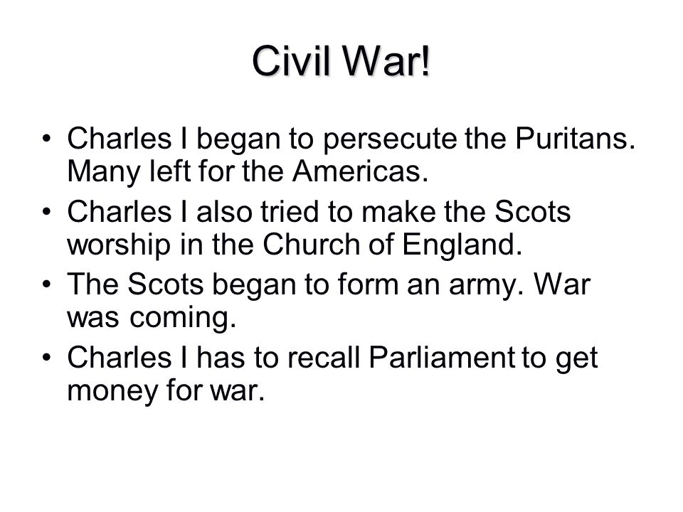 Civil War! Charles I began to persecute the Puritans. Many left for the Americas.