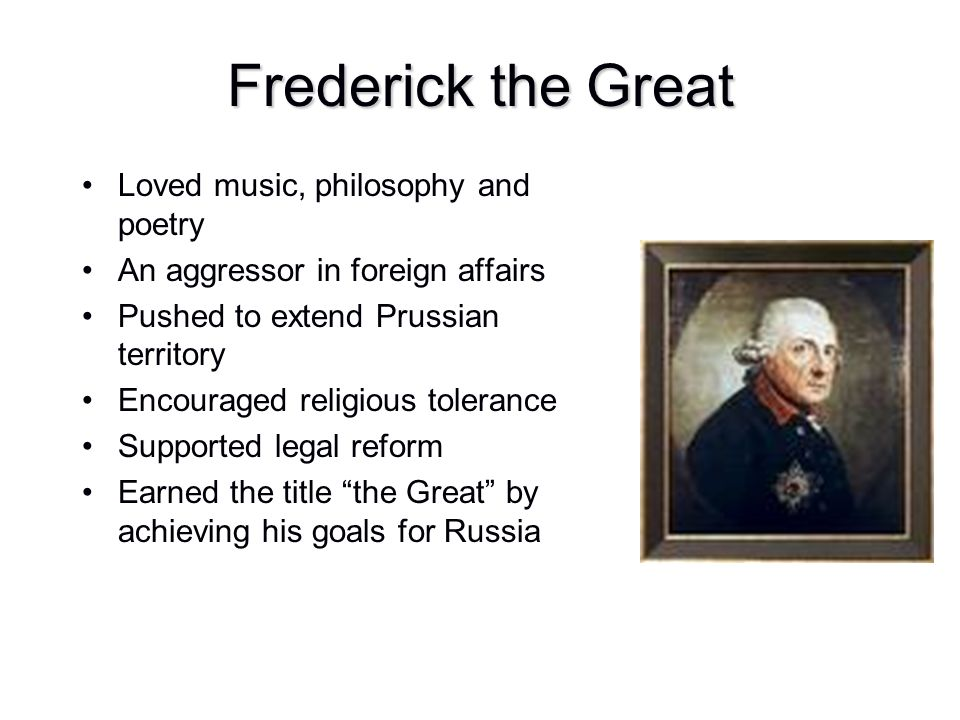 Frederick the Great Loved music, philosophy and poetry