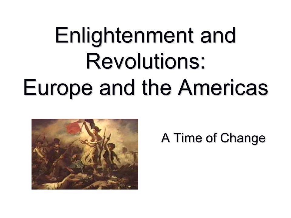 Enlightenment and Revolutions: Europe and the Americas
