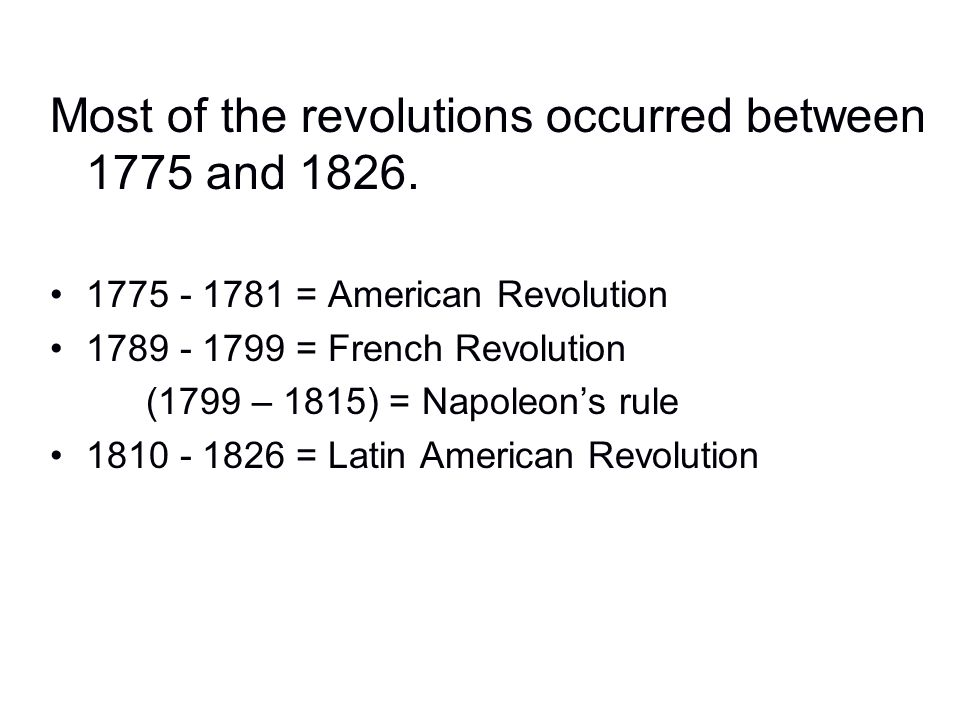 Most of the revolutions occurred between 1775 and 1826.