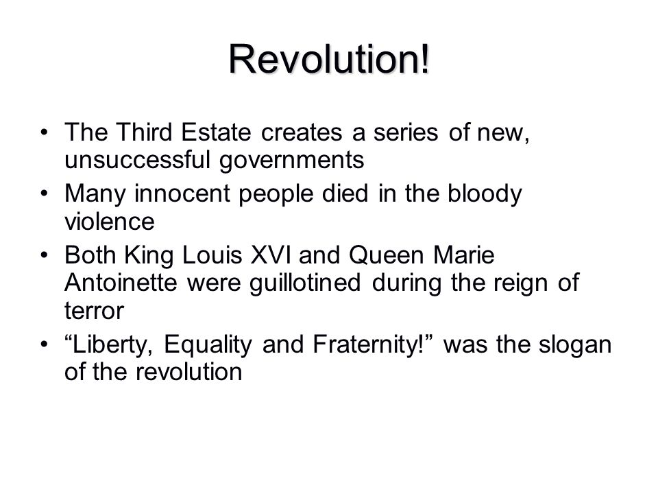 Revolution! The Third Estate creates a series of new, unsuccessful governments. Many innocent people died in the bloody violence.